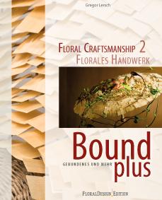 floristik fachbuch gregor lersch bound plus florales handwerk gebundene arrangements blumenstrausse fleur kreativ magazine fur floristen