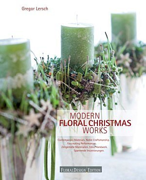 Floristik Fachbücher Gregor Lersch Modern Floral Chritmas Works Adventsfloristik Weihnachtsfloristik Fleur Kreativ Magazine für Floristen Blumbinden