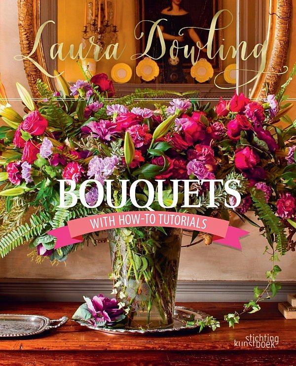 Laura Dowling Bouquets with how-to tutorials Buch Kraft Blumen Inspiration Floral Diplomacy at the White House Tipps Tricks Sträuße Fleur Magazine Fleur Kreativ