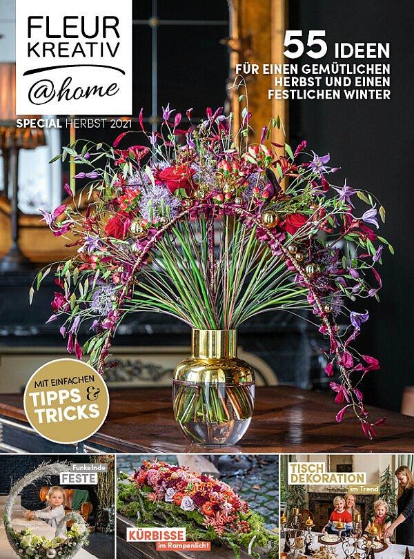 Fleur Kreativ @ Home Special Herbst 2021 ist da! Das Floristikmagazin mit vielen Ideen für Herbst und Winter.